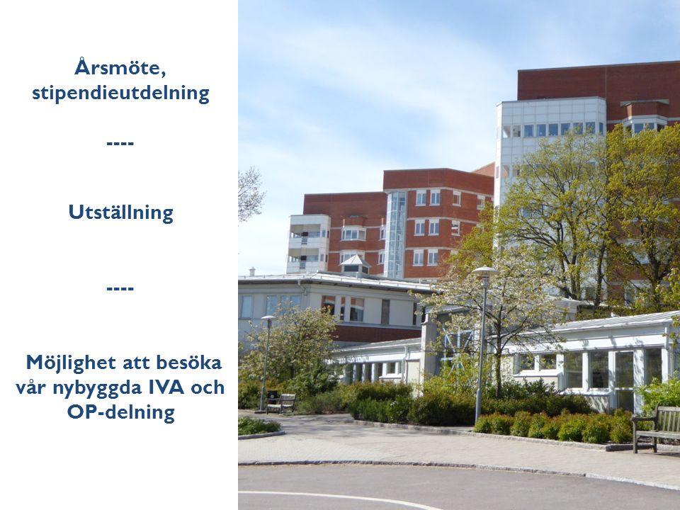 Årsmöte, stipendieutdelning ---- Utställning ---- Möjlighet att besöka vår nybyggda IVA och OP-delning