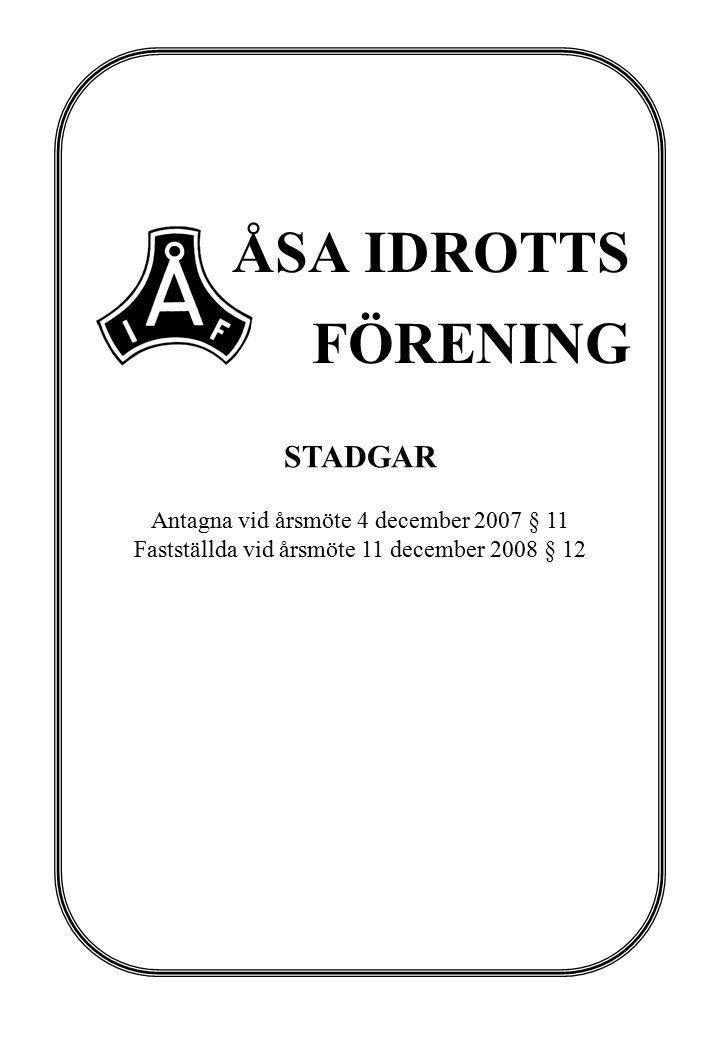 ÅSA IDROTTS FÖRENING STADGAR Antagna vid årsmöte 4 december 2007 § 11 Fastställda vid årsmöte 11 december 2008 § 12
