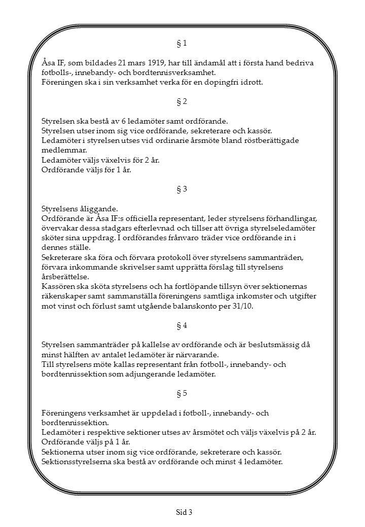 § 1 Åsa IF, som bildades 21 mars 1919, har till ändamål att i första hand bedriva fotbolls-, innebandy- och bordtennisverksamhet.