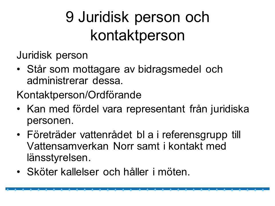 9 Juridisk person och kontaktperson Juridisk person Står som mottagare av bidragsmedel och administrerar dessa.