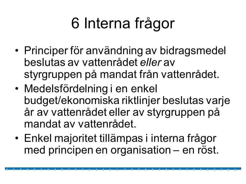 6 Interna frågor Principer för användning av bidragsmedel beslutas av vattenrådet eller av styrgruppen på mandat från vattenrådet.
