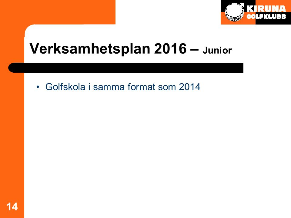 Verksamhetsplan 2016 – Junior 14 Golfskola i samma format som 2014