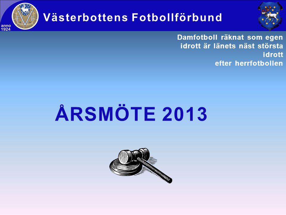 ÅRSMÖTE 2013 Västerbottens Fotbollförbund Damfotboll räknat som egen idrott är länets näst största idrott efter herrfotbollen