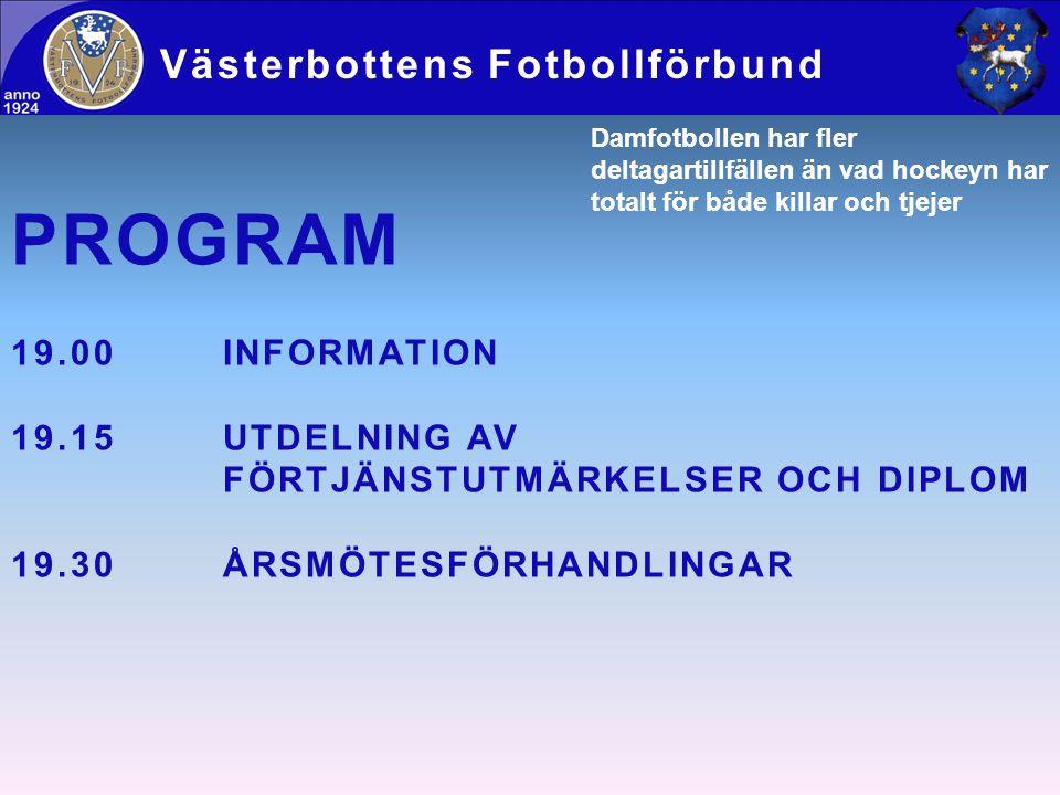 PROGRAM 19.00INFORMATION 19.15UTDELNING AV FÖRTJÄNSTUTMÄRKELSER OCH DIPLOM 19.30ÅRSMÖTESFÖRHANDLINGAR Västerbottens Fotbollförbund Damfotbollen har fl