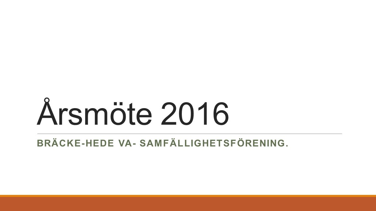 Årsmöte 2016 BRÄCKE-HEDE VA- SAMFÄLLIGHETSFÖRENING.