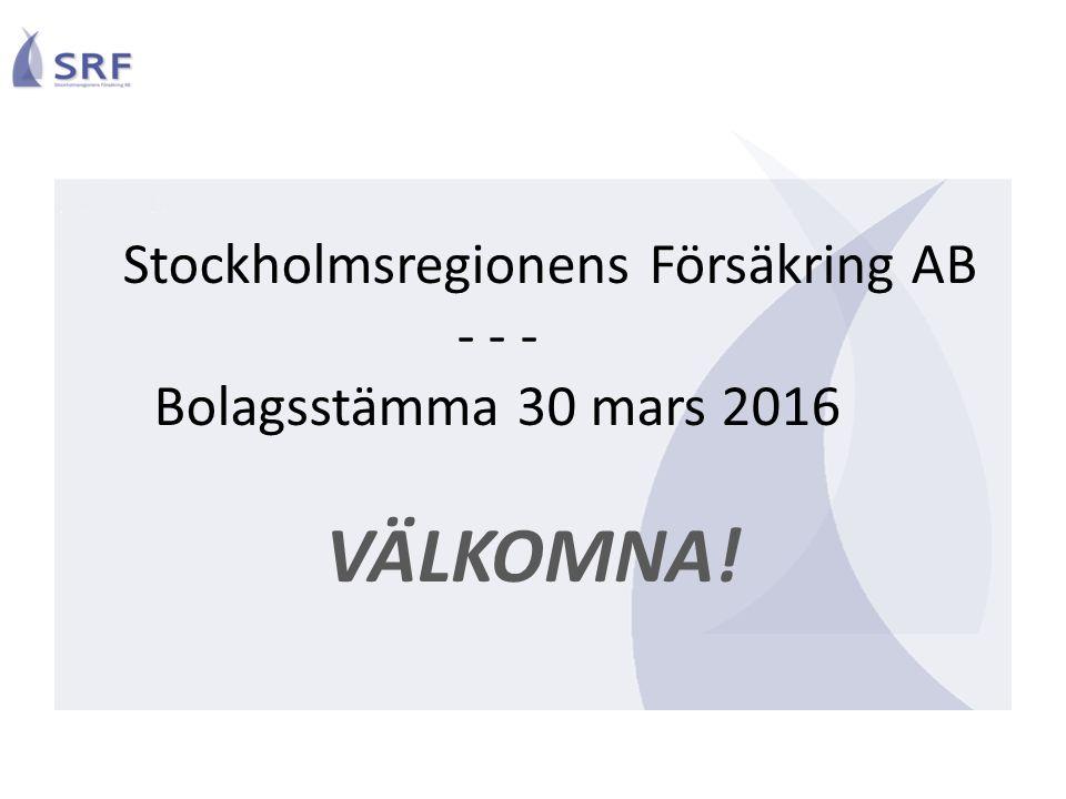 Stockholmsregionens Försäkring AB - - - Bolagsstämma 30 mars 2016 VÄLKOMNA!