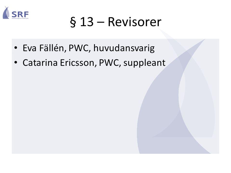 § 13 – Revisorer Eva Fällén, PWC, huvudansvarig Catarina Ericsson, PWC, suppleant