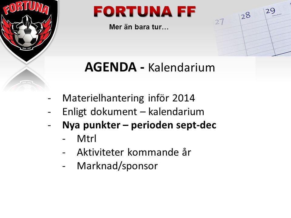 Mer än bara tur… AGENDA - Kalendarium -Materielhantering inför 2014 -Enligt dokument – kalendarium -Nya punkter – perioden sept-dec -Mtrl -Aktiviteter kommande år -Marknad/sponsor