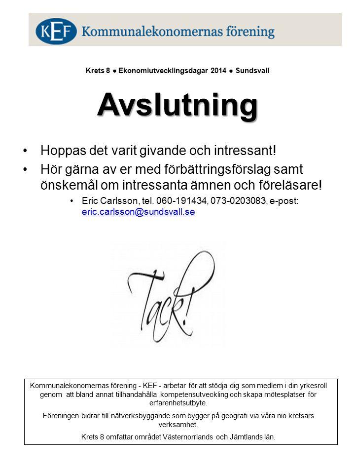 Avslutning Krets 8 ● Ekonomiutvecklingsdagar 2014 ● Sundsvall Avslutning Hoppas det varit givande och intressant.