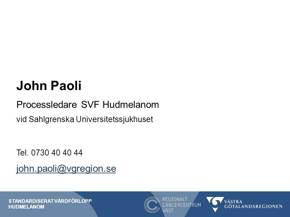 John Paoli Processledare SVF Hudmelanom vid Sahlgrenska Universitetssjukhuset Tel.