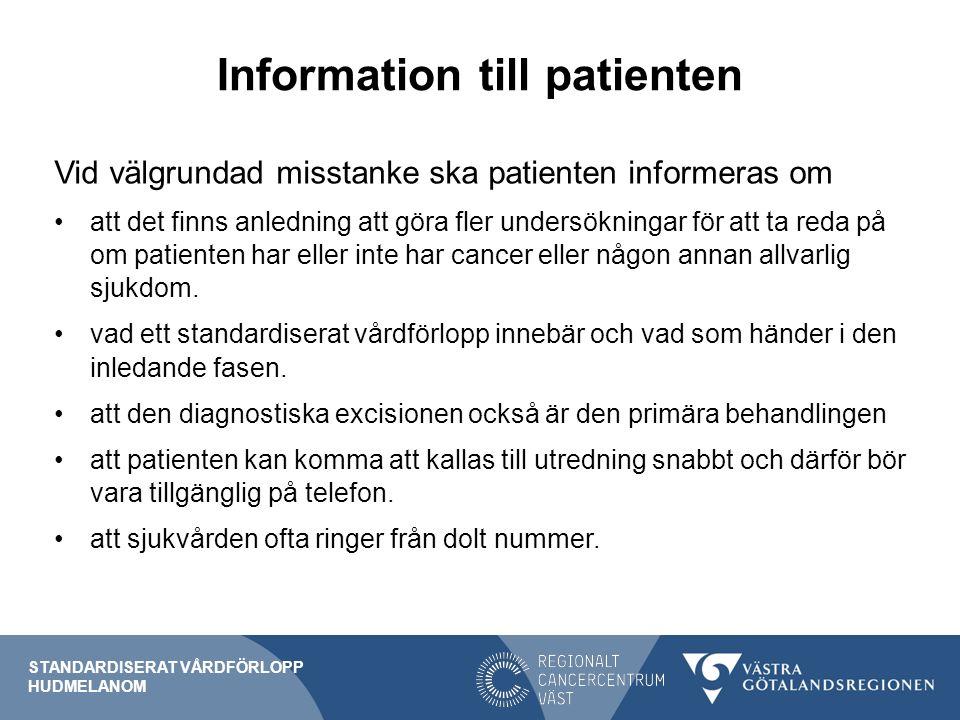 Information till patienten Vid välgrundad misstanke ska patienten informeras om att det finns anledning att göra fler undersökningar för att ta reda på om patienten har eller inte har cancer eller någon annan allvarlig sjukdom.
