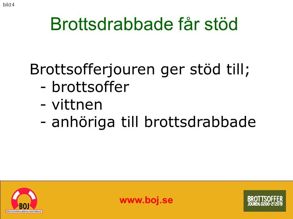 www.boj.se Brottsofferjouren ger stöd till; - brottsoffer - vittnen - anhöriga till brottsdrabbade Brottsdrabbade får stöd bild 4