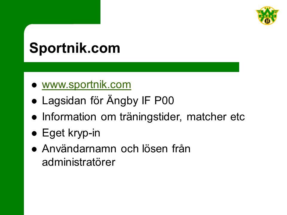 Sportnik.com www.sportnik.com Lagsidan för Ängby IF P00 Information om träningstider, matcher etc Eget kryp-in Användarnamn och lösen från administratörer