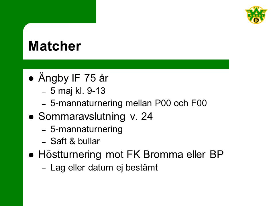Matcher Ängby IF 75 år – 5 maj kl. 9-13 – 5-mannaturnering mellan P00 och F00 Sommaravslutning v.
