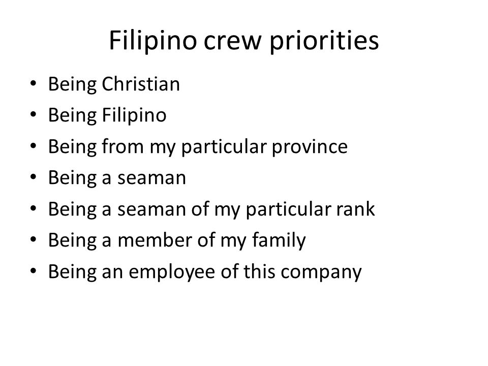 Filipino crew priorities Being Christian Being Filipino Being from my particular province Being a seaman Being a seaman of my particular rank Being a member of my family Being an employee of this company