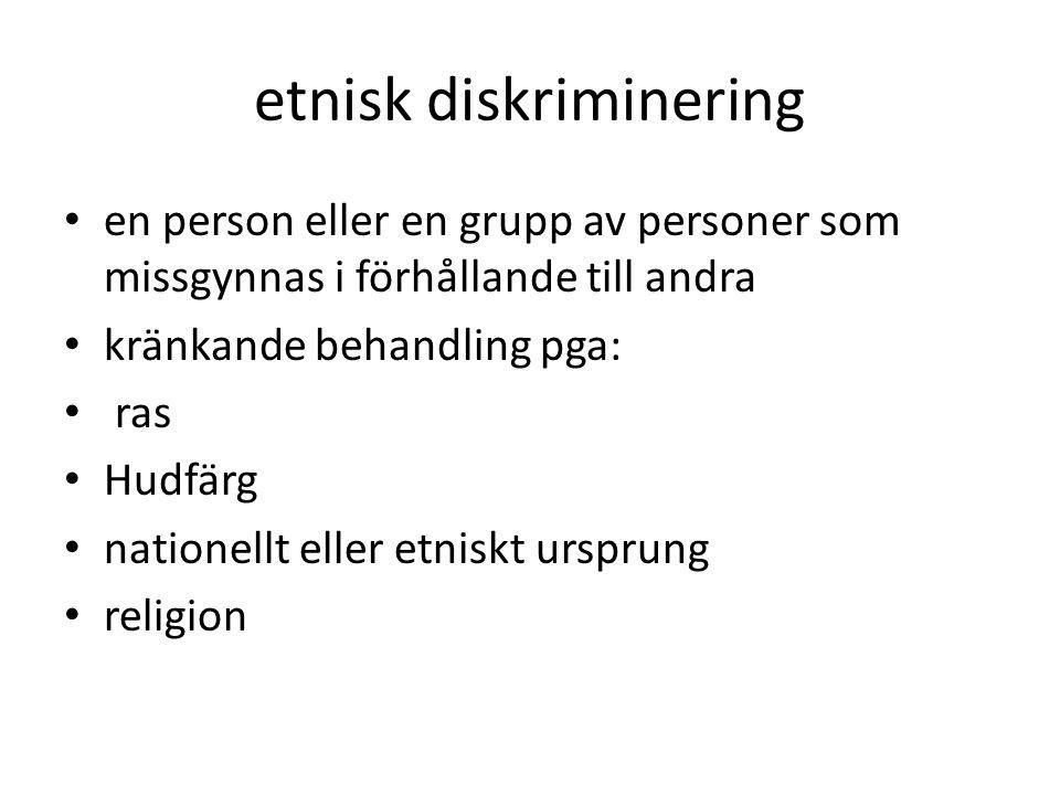 etnisk diskriminering en person eller en grupp av personer som missgynnas i förhållande till andra kränkande behandling pga: ras Hudfärg nationellt eller etniskt ursprung religion