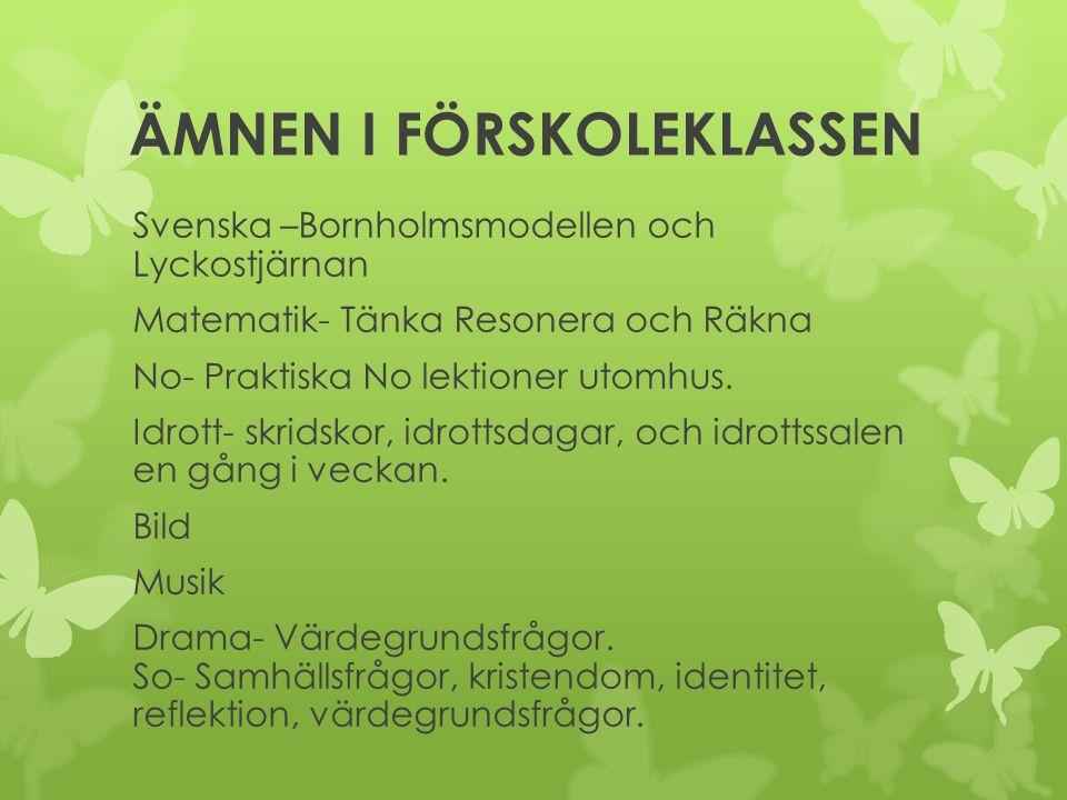 ÄMNEN I FÖRSKOLEKLASSEN Svenska –Bornholmsmodellen och Lyckostjärnan Matematik- Tänka Resonera och Räkna No- Praktiska No lektioner utomhus.