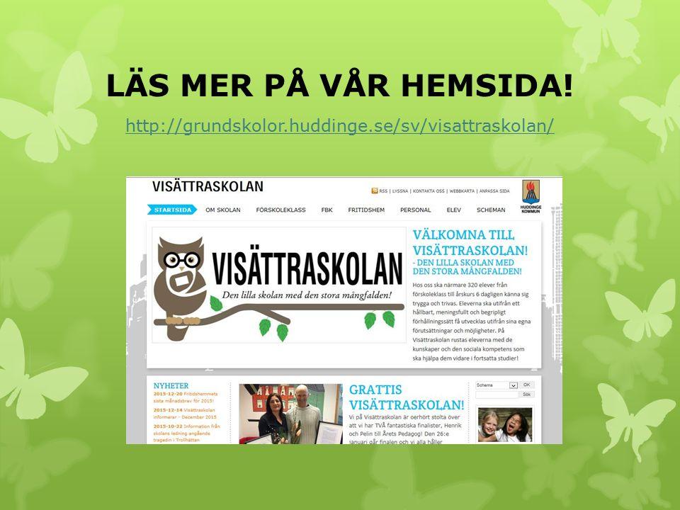 LÄS MER PÅ VÅR HEMSIDA! http://grundskolor.huddinge.se/sv/visattraskolan/