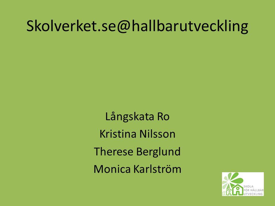 Skolverket.se@hallbarutveckling Långskata Ro Kristina Nilsson Therese Berglund Monica Karlström