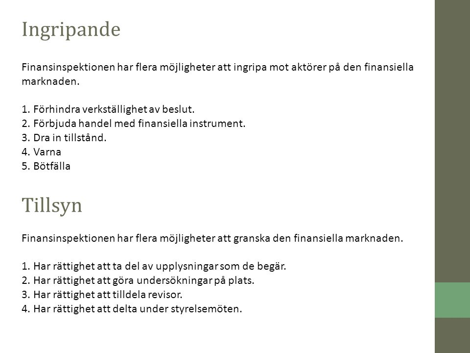 Produkter och Tjänster Tillstånd för bank- eller finansieringsrörelse -Godkännande av bolagsordning/stadgar -Löpande rapportering till FI Avgift: 270 000 kr (Dessutom en årlig tillsynsavgift).