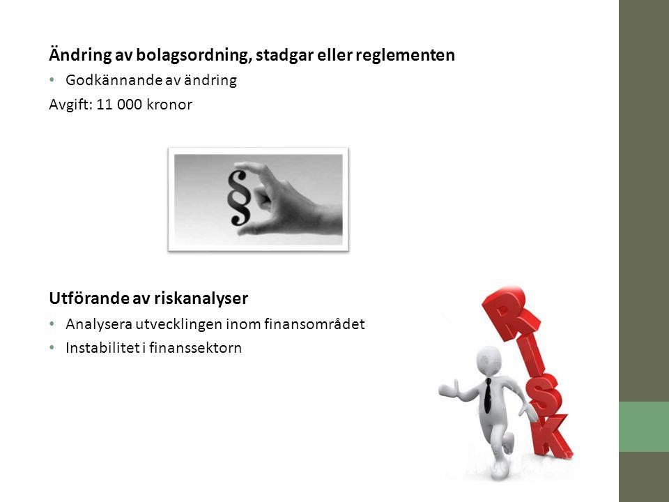 Ändring av bolagsordning, stadgar eller reglementen Godkännande av ändring Avgift: 11 000 kronor Utförande av riskanalyser Analysera utvecklingen inom finansområdet Instabilitet i finanssektorn