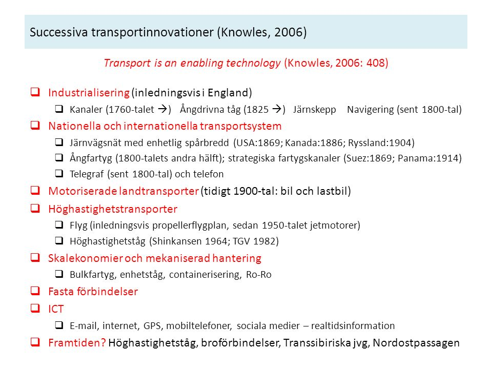 Successiva transportinnovationer (Knowles, 2006) Transport is an enabling technology (Knowles, 2006: 408)  Industrialisering (inledningsvis i England