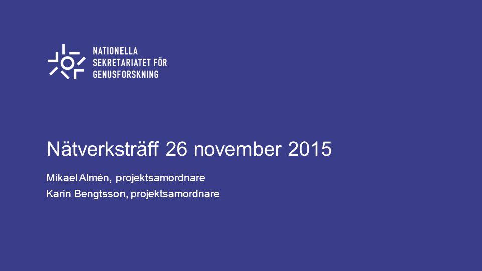 Nätverksträff 26 november 2015 Mikael Almén, projektsamordnare Karin Bengtsson, projektsamordnare