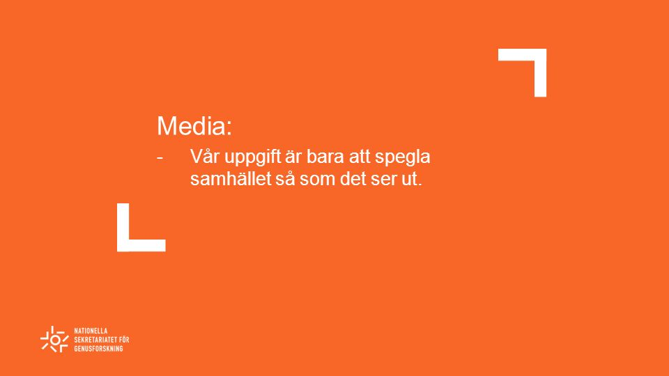 Media: -Vår uppgift är bara att spegla samhället så som det ser ut.