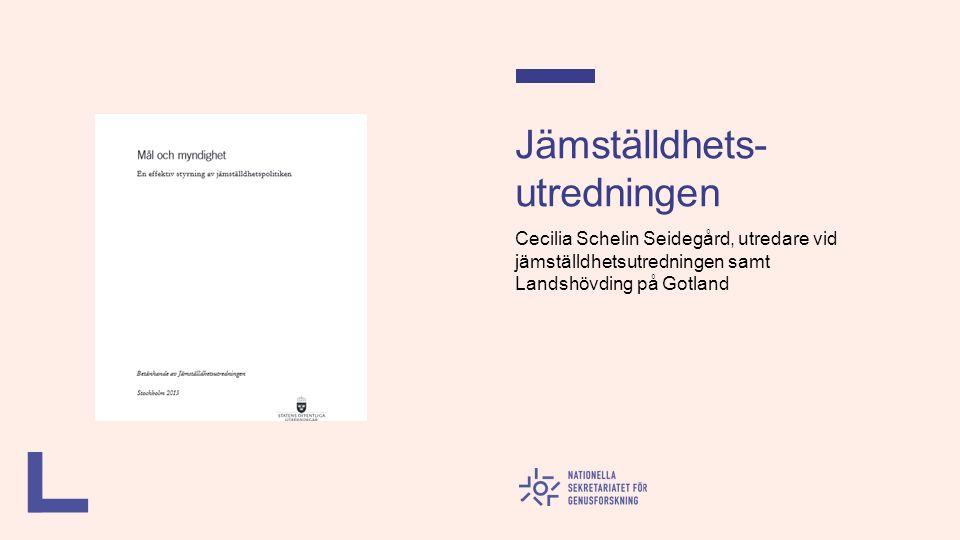 Jämställdhets- utredningen Cecilia Schelin Seidegård, utredare vid jämställdhetsutredningen samt Landshövding på Gotland