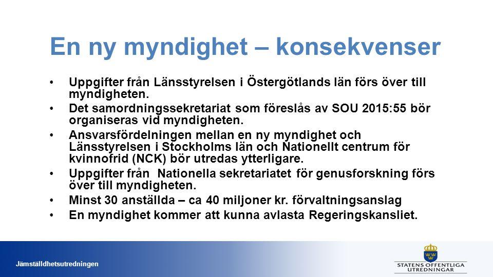 Jämställdhetsutredningen En ny myndighet – konsekvenser Uppgifter från Länsstyrelsen i Östergötlands län förs över till myndigheten.