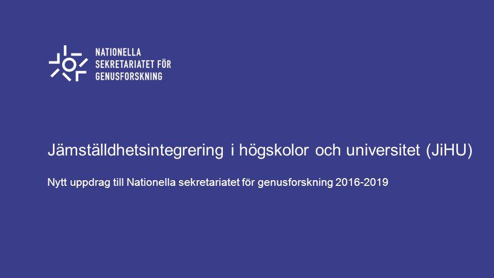 Jämställdhetsintegrering i högskolor och universitet (JiHU) Nytt uppdrag till Nationella sekretariatet för genusforskning 2016-2019