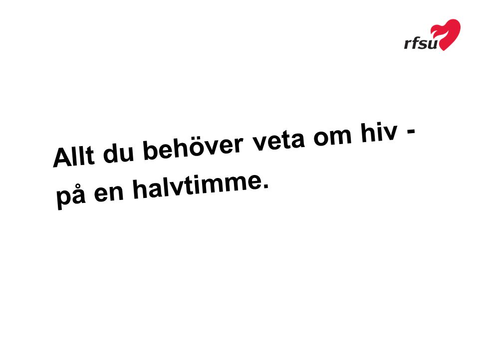 Allt du behöver veta om hiv - på en halvtimme.