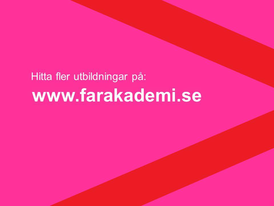 Hitta fler utbildningar på: www.farakademi.se