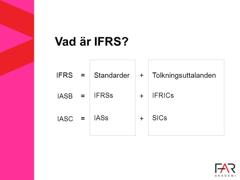 Vad är IFRS? IFRSStandarder+Tolkningsuttalanden= IASB IFRSs + IFRICs = IASC IASs + SICs =