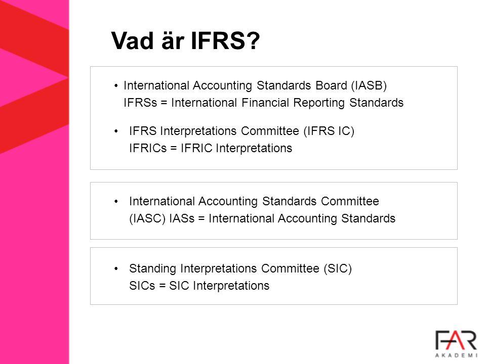 Vad är IFRS? International Accounting Standards Board (IASB) IFRSs = International Financial Reporting Standards IFRS Interpretations Committee (IFRS