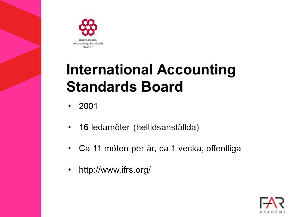 International Accounting Standards Board 2001 - 16 ledamöter (heltidsanställda) Ca 11 möten per år, ca 1 vecka, offentliga http://www.ifrs.org/