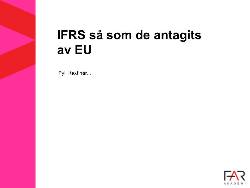 IFRS så som de antagits av EU Fyll I text här…