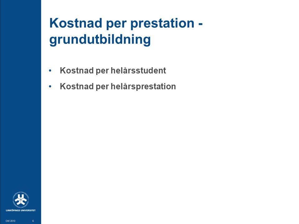6 Okt 20106 Kostnad per prestation - grundutbildning Kostnad per helårsstudent Kostnad per helårsprestation