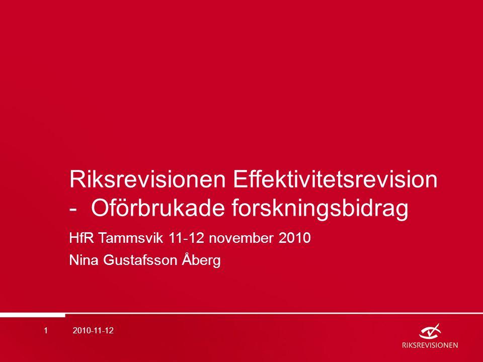 Riksrevisionen Effektivitetsrevision - Oförbrukade forskningsbidrag HfR Tammsvik 11-12 november 2010 Nina Gustafsson Åberg 2010-11-121