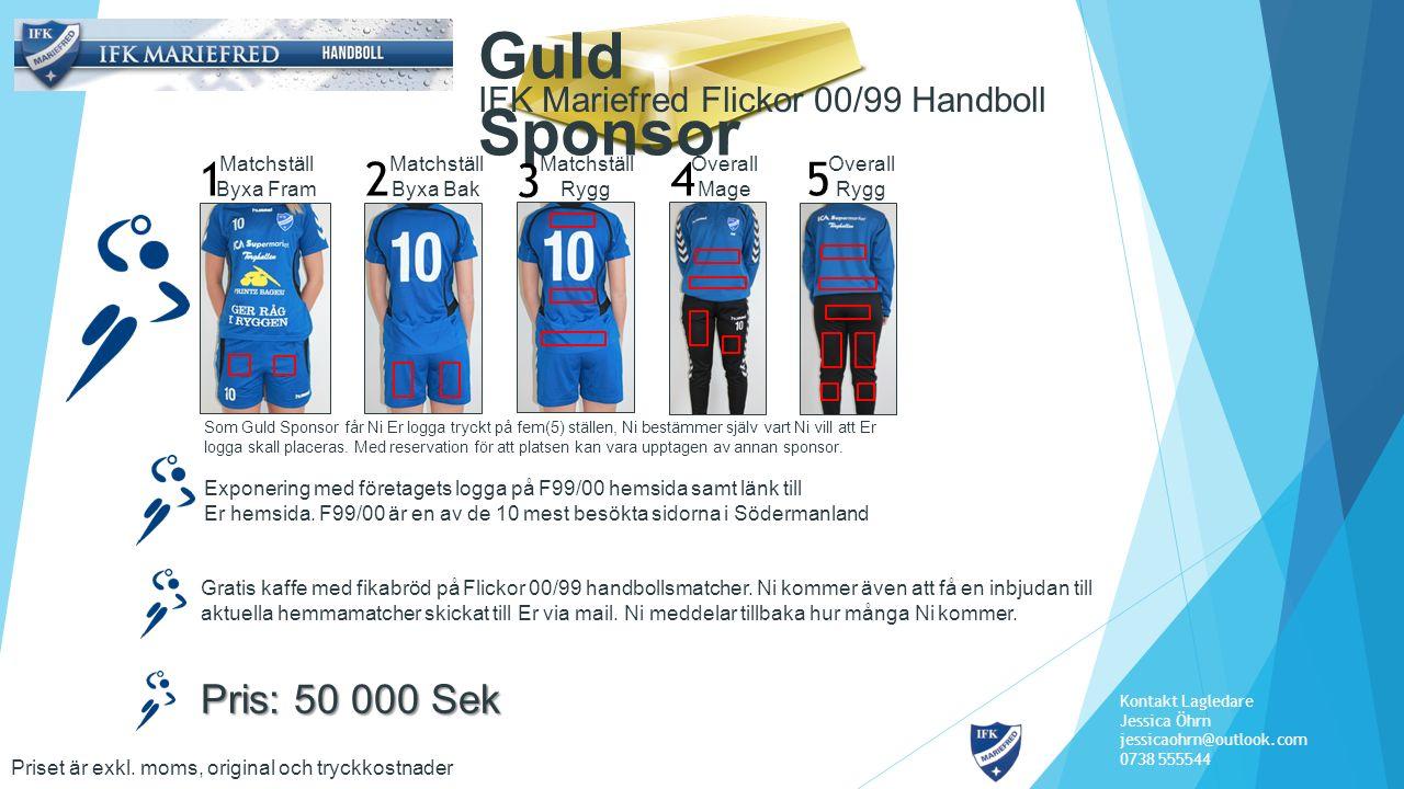 IFK Mariefred Flickor 00/99 Handboll Guld Sponsor Exponering med företagets logga på F99/00 hemsida samt länk till Er hemsida. F99/00 är en av de 10 m