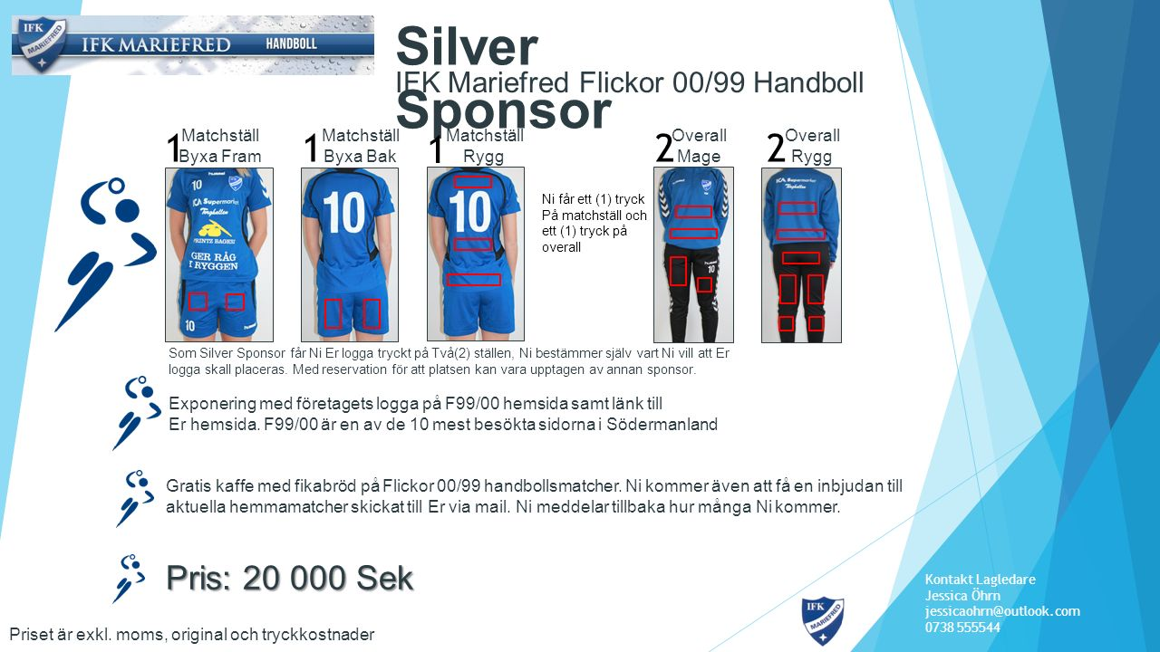 IFK Mariefred Flickor 00/99 Handboll Silver Sponsor Exponering med företagets logga på F99/00 hemsida samt länk till Er hemsida. F99/00 är en av de 10