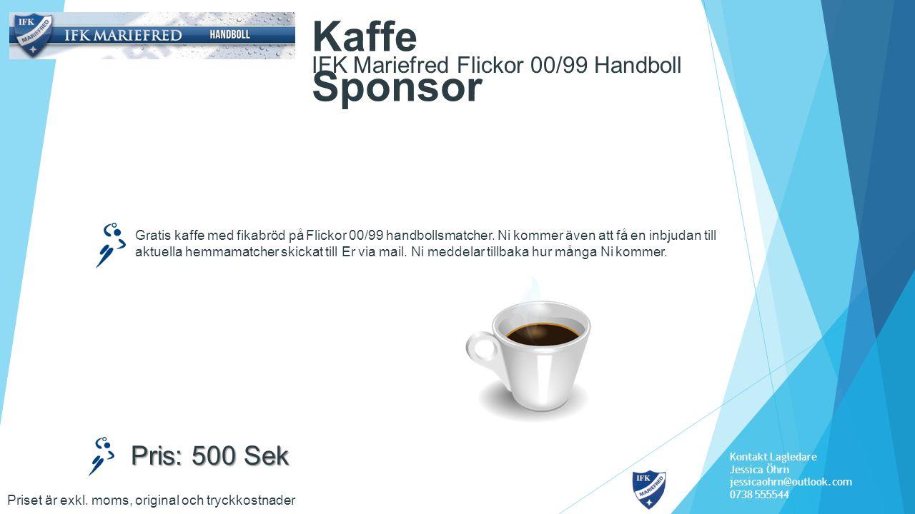 IFK Mariefred Flickor 00/99 Handboll Kaffe Sponsor Priset är exkl. moms, original och tryckkostnader Pris: 500 Sek Gratis kaffe med fikabröd på Flicko