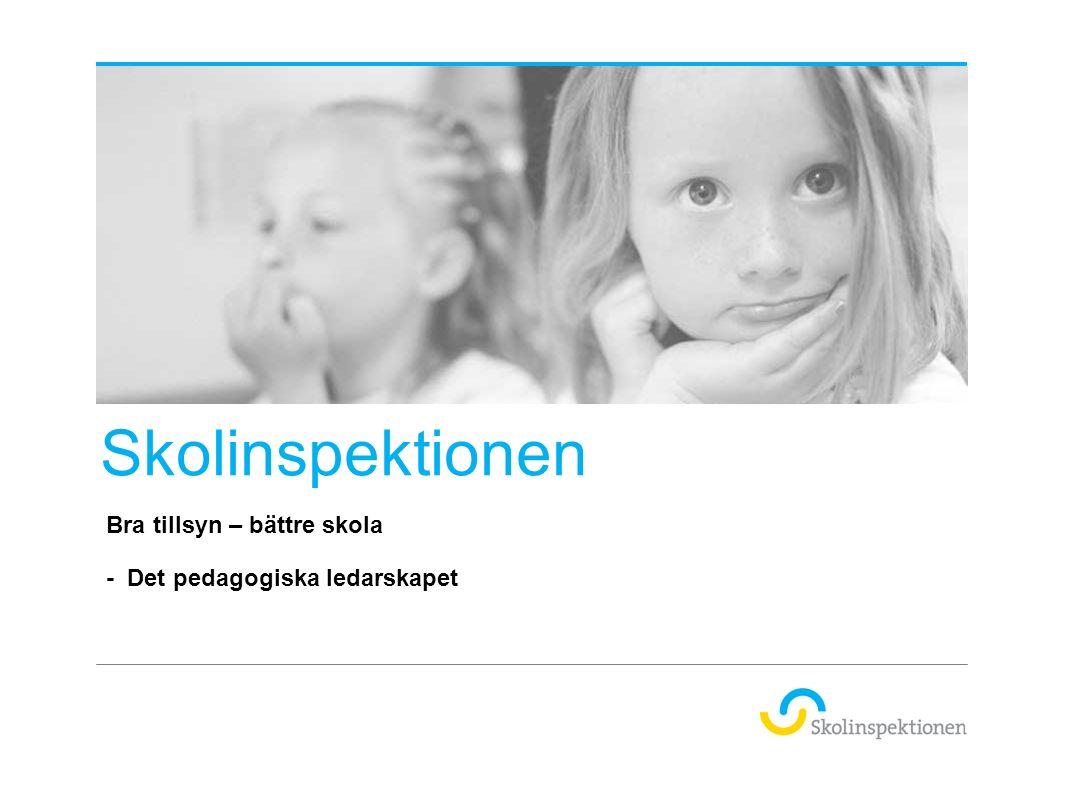 Skolinspektionen Bra tillsyn – bättre skola - Det pedagogiska ledarskapet