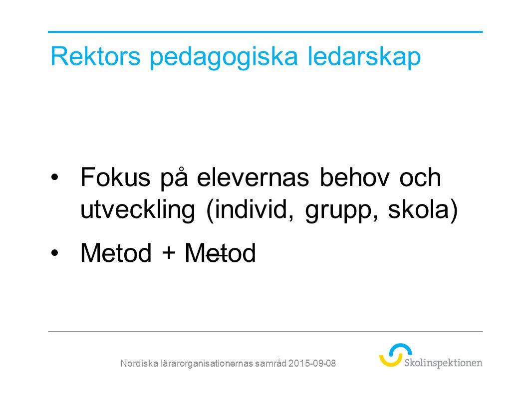 Rektors pedagogiska ledarskap Fokus på elevernas behov och utveckling (individ, grupp, skola) Metod + Metod Nordiska lärarorganisationernas samråd 2015-09-08