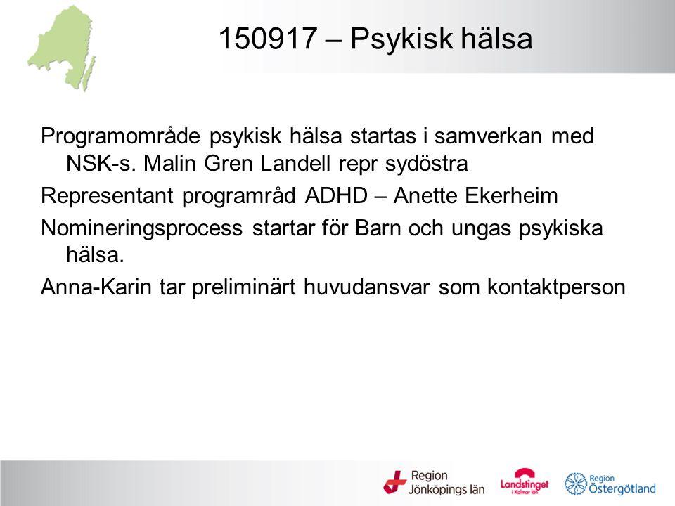 150917 – Psykisk hälsa Programområde psykisk hälsa startas i samverkan med NSK-s. Malin Gren Landell repr sydöstra Representant programråd ADHD – Anet