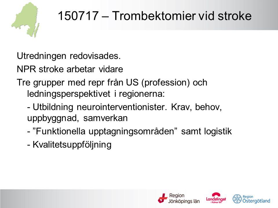 150717 – Trombektomier vid stroke Utredningen redovisades. NPR stroke arbetar vidare Tre grupper med repr från US (profession) och ledningsperspektive