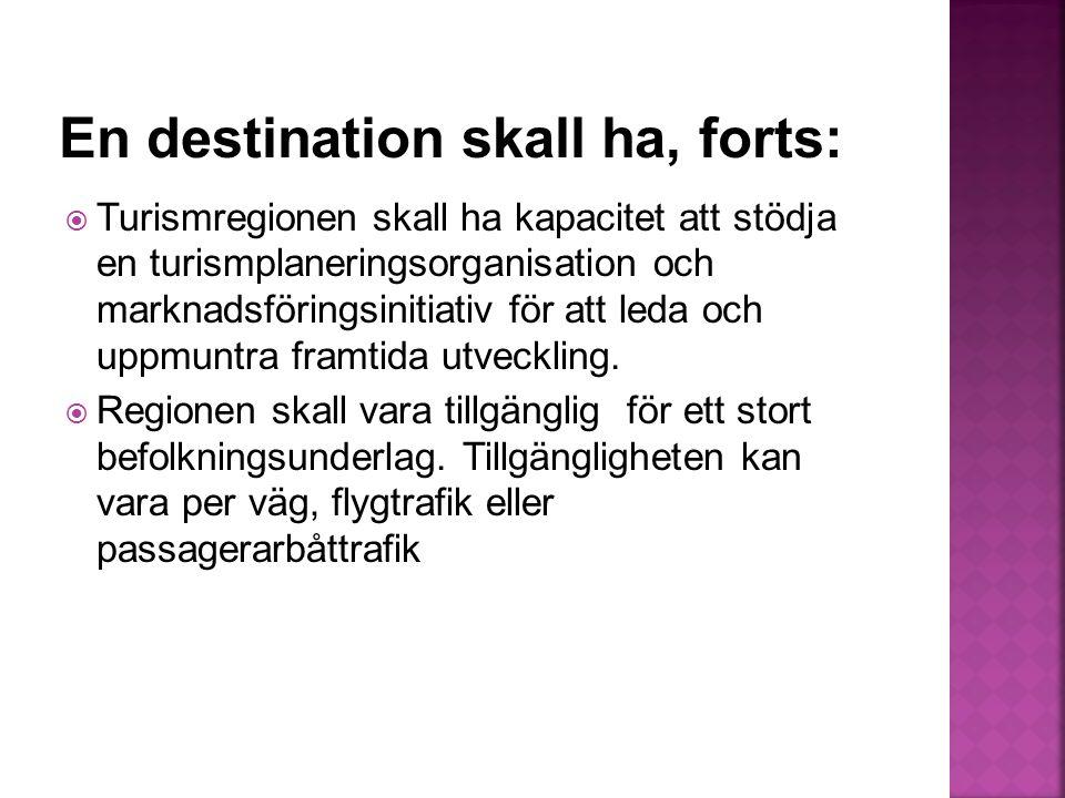  Turismregionen skall ha kapacitet att stödja en turismplaneringsorganisation och marknadsföringsinitiativ för att leda och uppmuntra framtida utveckling.
