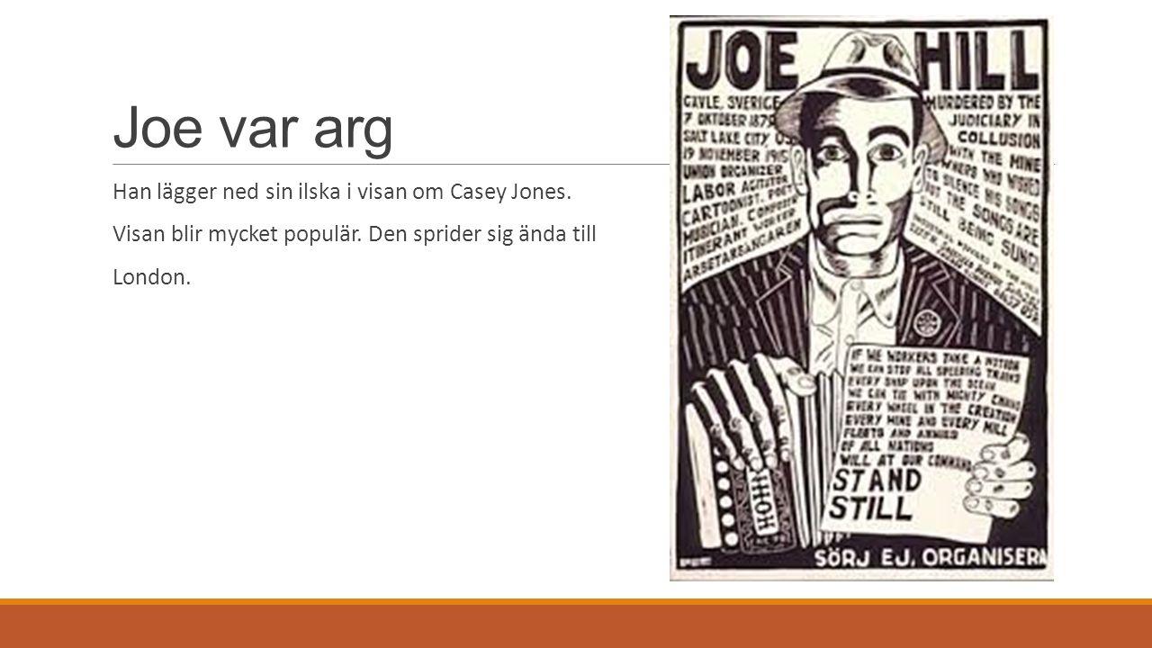 Joe var arg Han lägger ned sin ilska i visan om Casey Jones. Visan blir mycket populär. Den sprider sig ända till London.