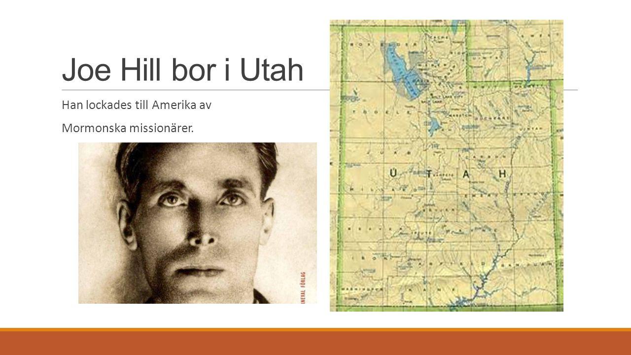 Joe Hill bor i Utah Han lockades till Amerika av Mormonska missionärer.