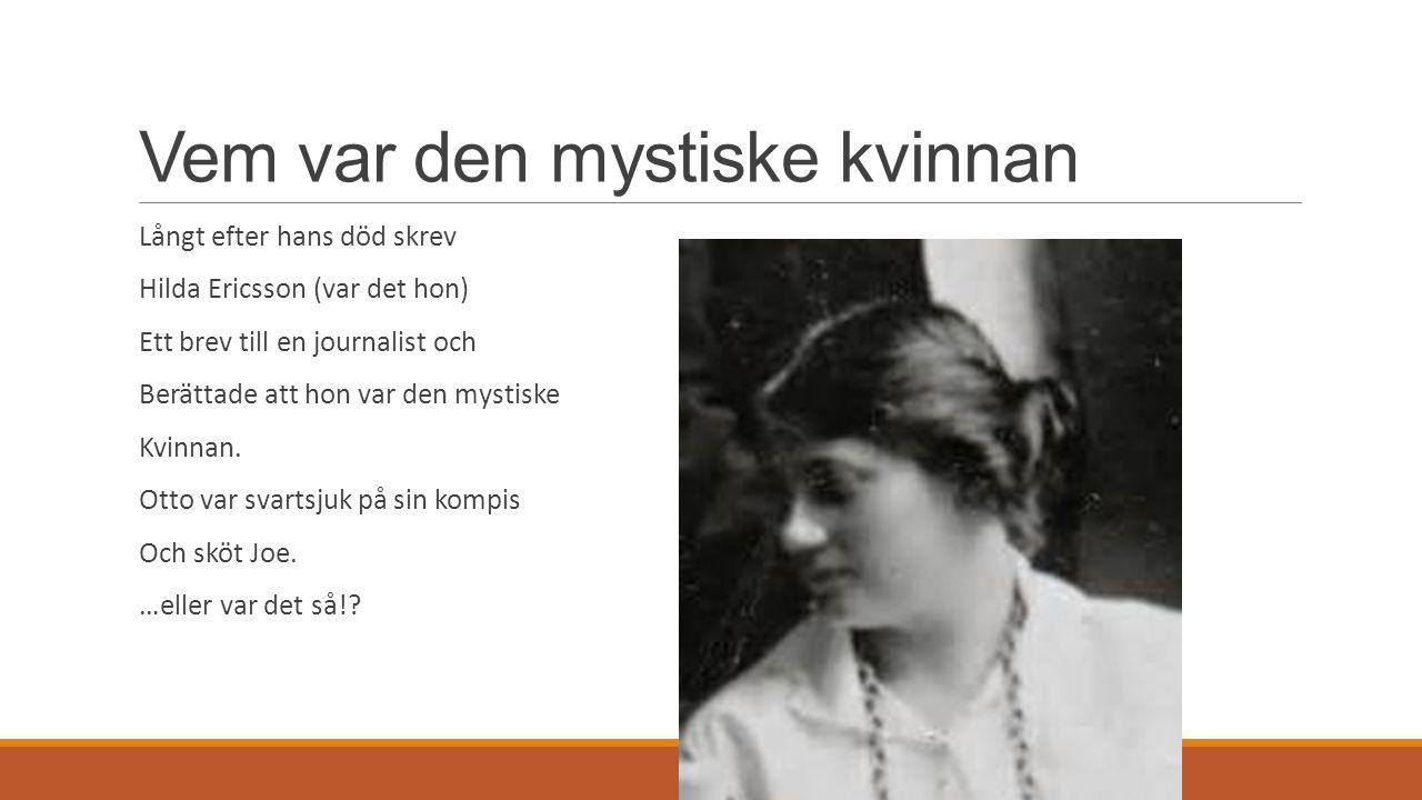 Vem var den mystiske kvinnan Långt efter hans död skrev Hilda Ericsson (var det hon) Ett brev till en journalist och Berättade att hon var den mystiske Kvinnan.